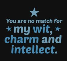 You are no match for my wit charm and intellect One Piece - Short Sleeve
