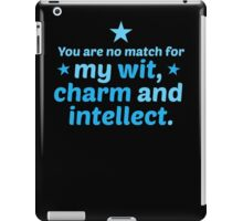 You are no match for my wit charm and intellect iPad Case/Skin