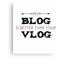 My blog is better than your Vlog Canvas Print