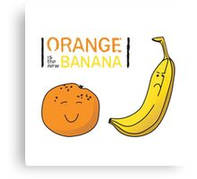 Orange is the new Banana Canvas Print