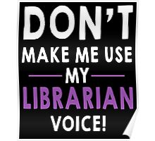 DON'T MAKE ME USE MY LIBRARIAN VOICE! Poster