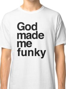 God Made Me Funky Classic T-Shirt
