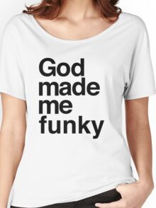 God Made Me Funky Women's Relaxed Fit T-Shirt