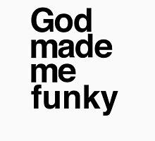 God Made Me Funky Unisex T-Shirt