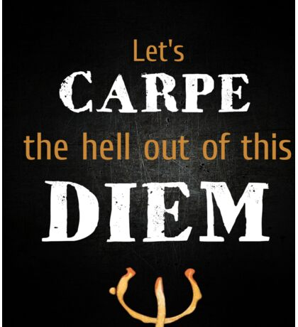 Lets Carpe The Hell Out Of This Diem Sticker