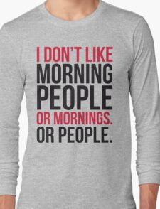 Morning People Funny Quote Long Sleeve T-Shirt