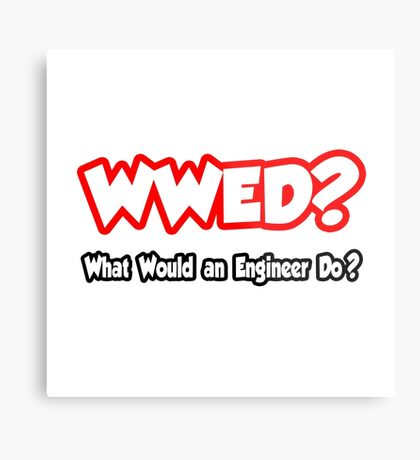 WWED - What Would An Engineer Do? Metal Print