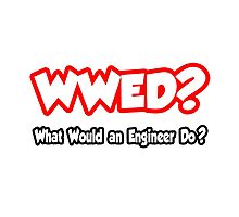 WWED - What Would An Engineer Do? Photographic Print