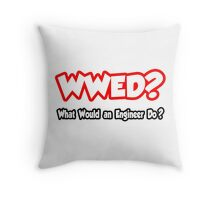 WWED - What Would An Engineer Do? Throw Pillow