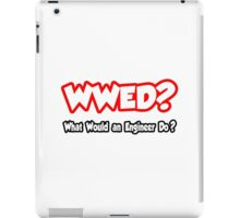 WWED - What Would An Engineer Do? iPad Case/Skin