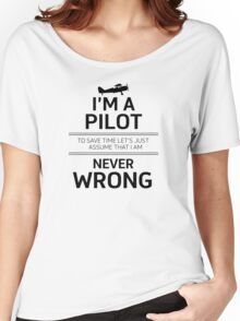I'm a Pilot - To save time let's just assume that I am never wrong Women's Relaxed Fit T-Shirt