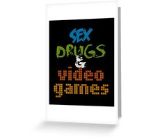 Sex Drugs & Video Games Greeting Card