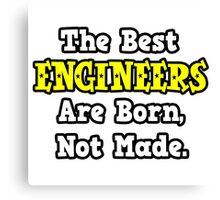 The Best Engineers Are Born, Not Made Canvas Print