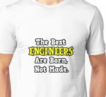 The Best Engineers Are Born, Not Made Unisex T-Shirt