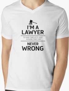 I'm a Lawyer - To save time let's just assume that I am never wrong Mens V-Neck T-Shirt