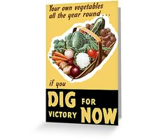 Dig For Victory Now -- WWII Greeting Card