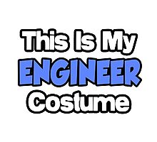 This Is My Engineer Costume Photographic Print