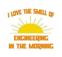 I Love The Smell of Engineering in the Morning by TKUP22