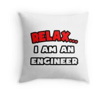 Relax ... I Am An Engineer Throw Pillow