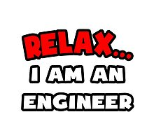 Relax ... I Am An Engineer by TKUP22
