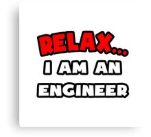 Relax ... I Am An Engineer Canvas Print