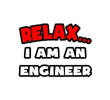 Relax ... I Am An Engineer Photographic Print