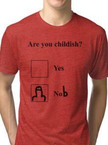Are you childish? Black Tri-blend T-Shirt