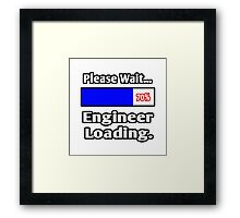 Please Wait - Engineer Loading Framed Print