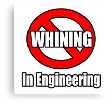 No Whining In Engineering Canvas Print