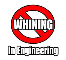 No Whining In Engineering Photographic Print