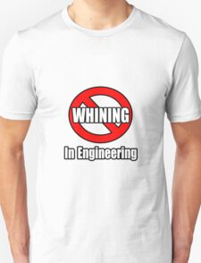 No Whining In Engineering Unisex T-Shirt