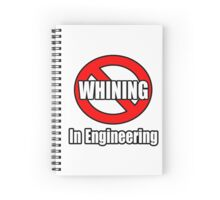 No Whining In Engineering Spiral Notebook
