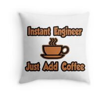 Instant Engineer .. Just Add Coffee Throw Pillow