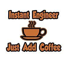 Instant Engineer .. Just Add Coffee by TKUP22