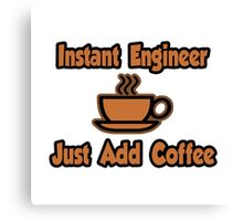 Instant Engineer .. Just Add Coffee Canvas Print