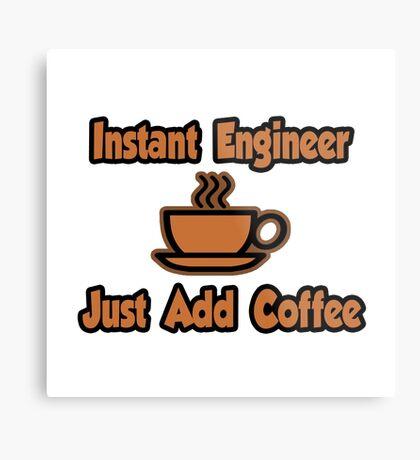 Instant Engineer .. Just Add Coffee Metal Print