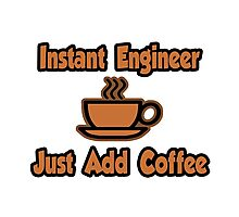Instant Engineer .. Just Add Coffee Photographic Print