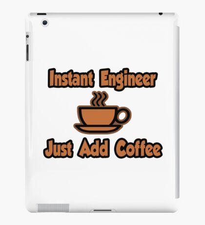 Instant Engineer .. Just Add Coffee iPad Case/Skin
