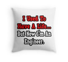 I Used To Have A Life, But Now I'm An Engineer Throw Pillow