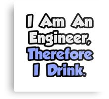 I Am An Engineer, Therefore I Drink Metal Print