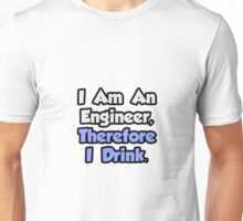 I Am An Engineer, Therefore I Drink Unisex T-Shirt