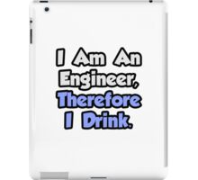 I Am An Engineer, Therefore I Drink iPad Case/Skin