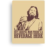 The Big Lebowski Careful Man There's A Beverage Here T-Shirt Canvas Print
