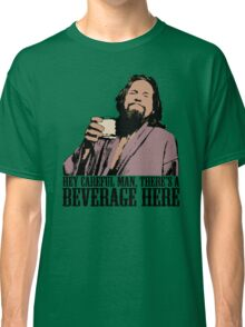 The Big Lebowski Careful Man There's A Beverage Here Color T-Shirt Classic T-Shirt
