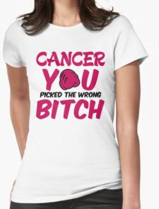 Cancer you picked the wrong bitch T-Shirt