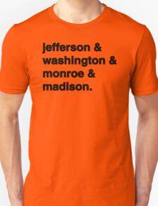 jefferson & washington & monroe & madison. Unisex T-Shirt