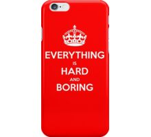 Everything is Hard and Boring iPhone Case/Skin