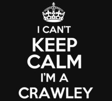Surname or last name Crawley? I can't keep calm, I'm a Crawley! by hadessquintz
