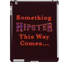 Something Hipster This Way Comes iPad Case/Skin