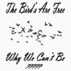 THE BIRD'S ARE FREE, WHY WE CAN'T BE??- T-SHIRT by haya1812